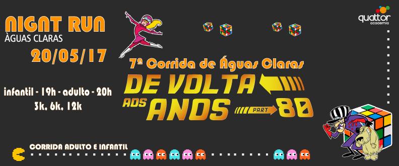 7ª CORRIDA DE ÁGUAS CLARAS - DE VOLTA AOS ANOS 80